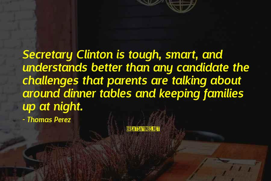 Kung Ayaw Mo Di Wag Sayings By Thomas Perez: Secretary Clinton is tough, smart, and understands better than any candidate the challenges that parents