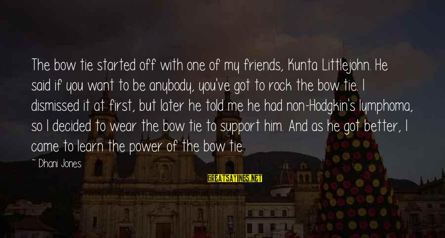 Kunta's Sayings By Dhani Jones: The bow tie started off with one of my friends, Kunta Littlejohn. He said if