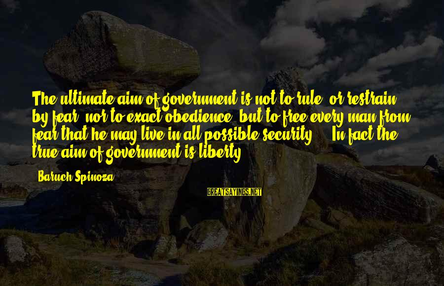 Kupal Na Sayings By Baruch Spinoza: The ultimate aim of government is not to rule, or restrain by fear, nor to