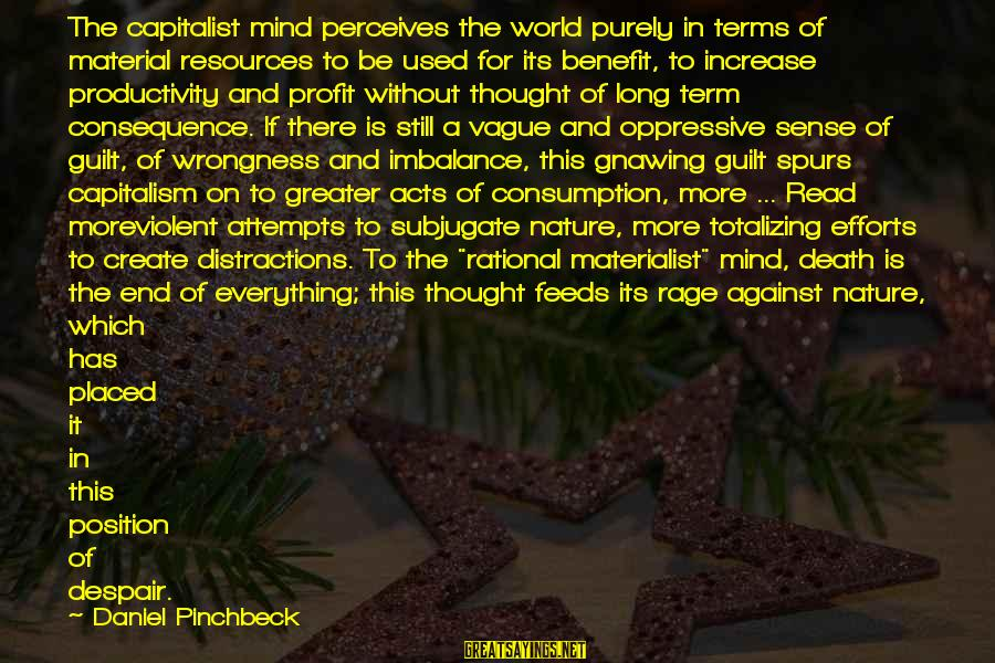 Kupal Na Sayings By Daniel Pinchbeck: The capitalist mind perceives the world purely in terms of material resources to be used