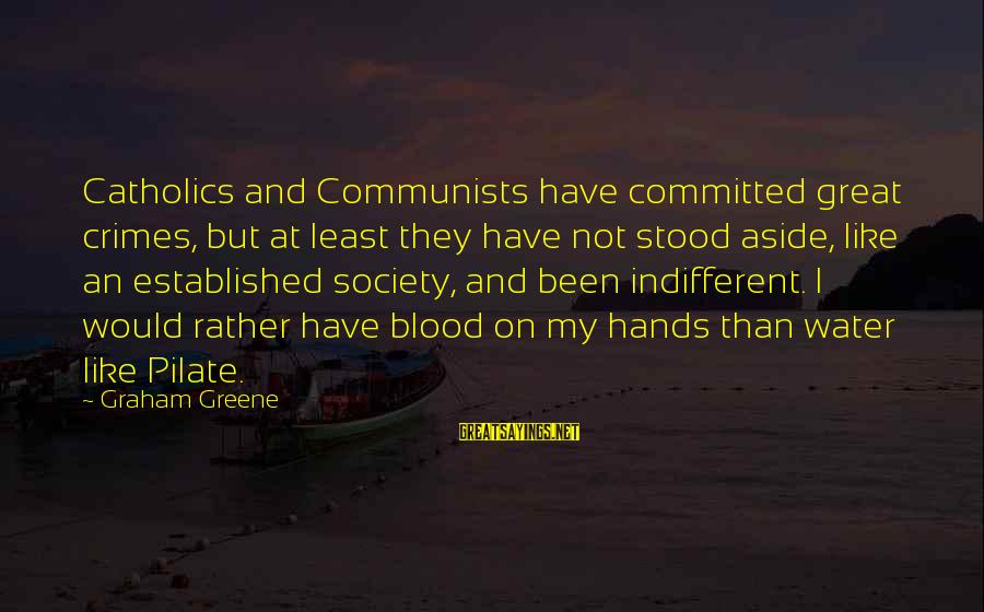 Kupal Na Sayings By Graham Greene: Catholics and Communists have committed great crimes, but at least they have not stood aside,