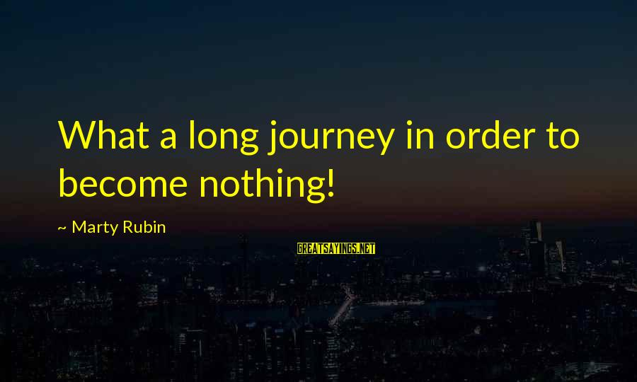 Kupal Na Sayings By Marty Rubin: What a long journey in order to become nothing!