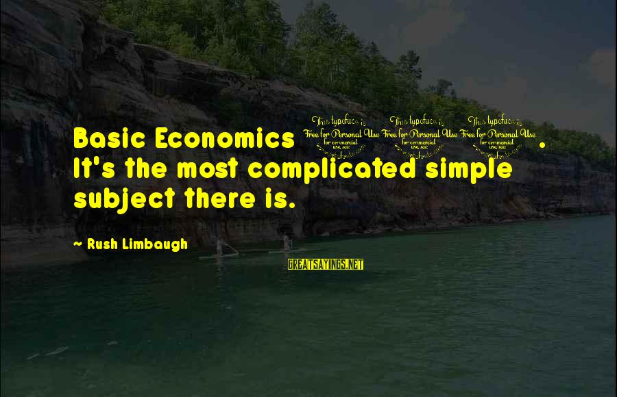 Kupal Na Sayings By Rush Limbaugh: Basic Economics 101. It's the most complicated simple subject there is.