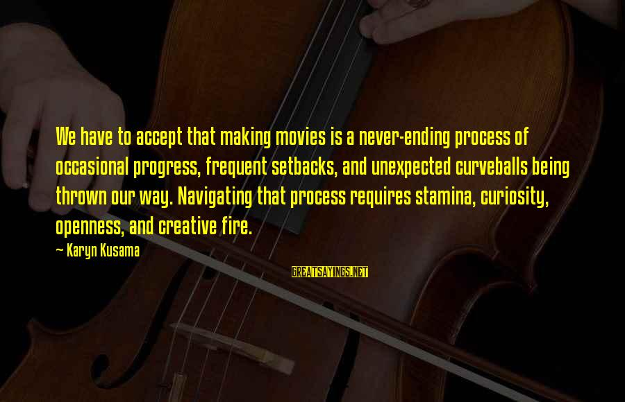 Kusama Sayings By Karyn Kusama: We have to accept that making movies is a never-ending process of occasional progress, frequent
