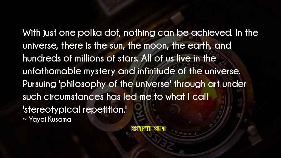 Kusama Sayings By Yayoi Kusama: With just one polka dot, nothing can be achieved. In the universe, there is the