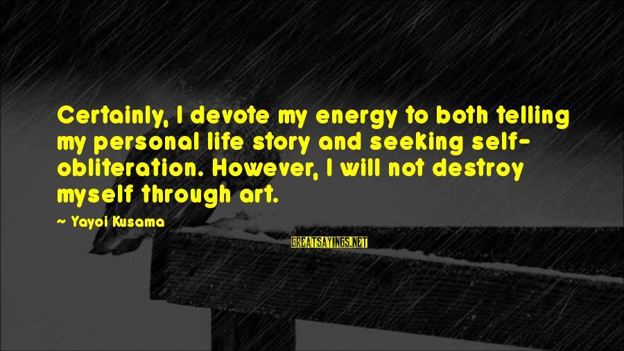 Kusama Sayings By Yayoi Kusama: Certainly, I devote my energy to both telling my personal life story and seeking self-
