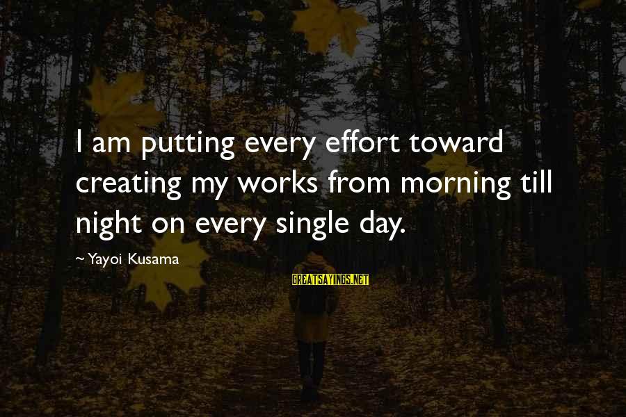 Kusama Sayings By Yayoi Kusama: I am putting every effort toward creating my works from morning till night on every