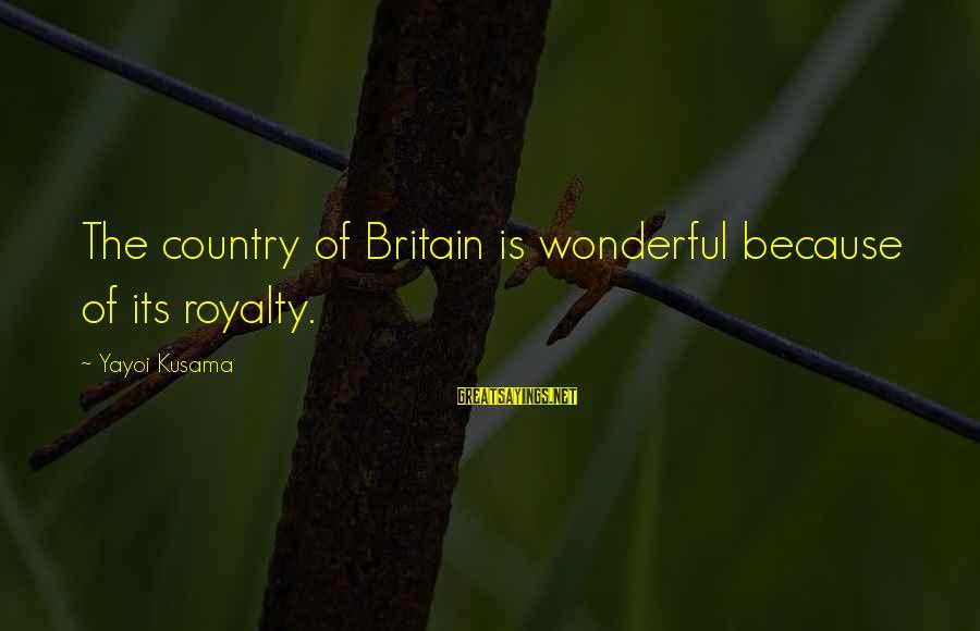 Kusama Sayings By Yayoi Kusama: The country of Britain is wonderful because of its royalty.