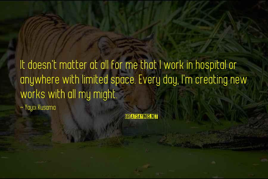 Kusama Sayings By Yayoi Kusama: It doesn't matter at all for me that I work in hospital or anywhere with