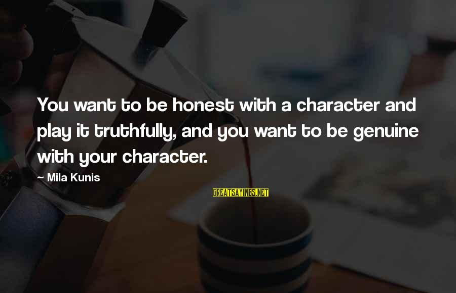Kuzak Sayings By Mila Kunis: You want to be honest with a character and play it truthfully, and you want