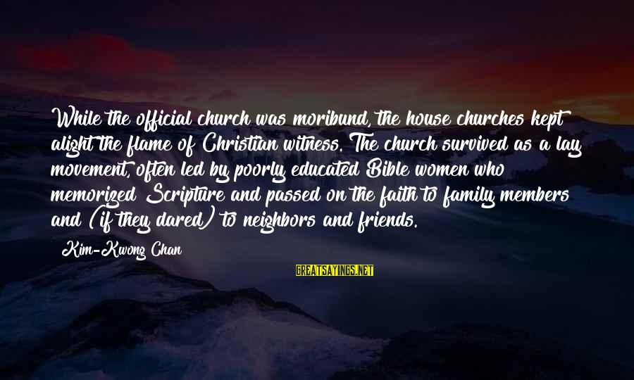Kwong Sayings By Kim-Kwong Chan: While the official church was moribund, the house churches kept alight the flame of Christian