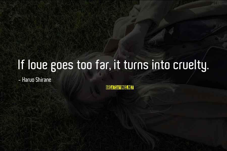 Kyakutei Sayings By Haruo Shirane: If love goes too far, it turns into cruelty.