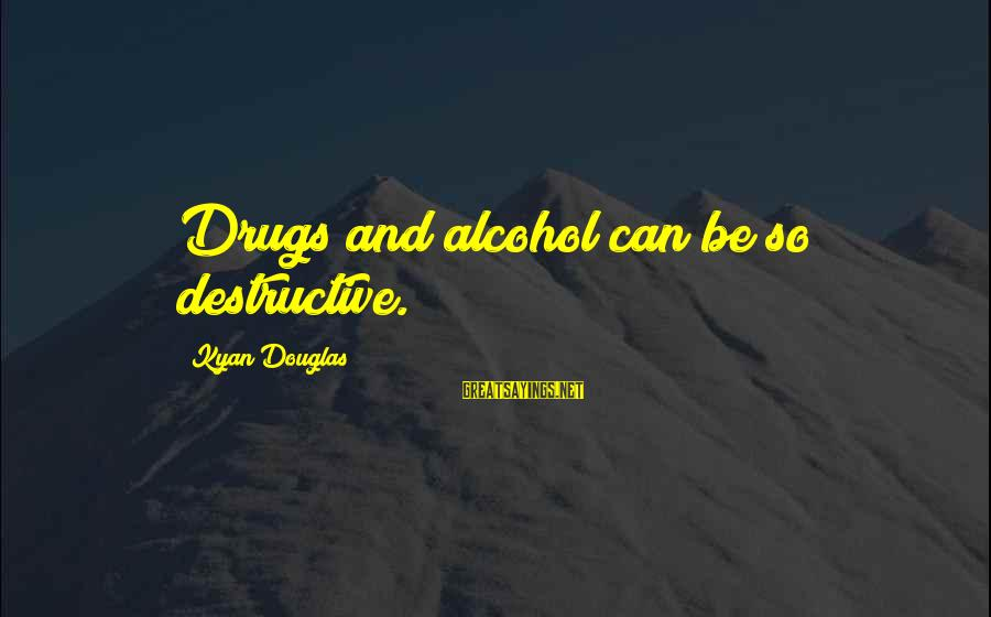 Kyan Douglas Sayings By Kyan Douglas: Drugs and alcohol can be so destructive.