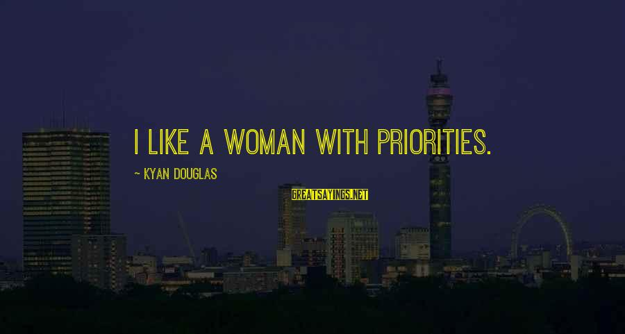 Kyan Douglas Sayings By Kyan Douglas: I like a woman with priorities.