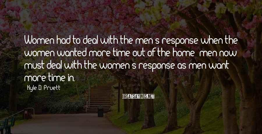 Kyle D. Pruett Sayings: Women had to deal with the men's response when the women wanted more time out