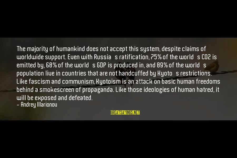 Kyoto's Sayings By Andrey Illarionov: The majority of humankind does not accept this system, despite claims of worldwide support. Even