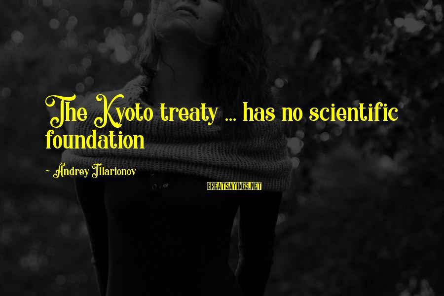 Kyoto's Sayings By Andrey Illarionov: The Kyoto treaty ... has no scientific foundation