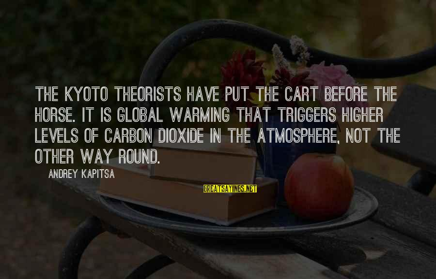 Kyoto's Sayings By Andrey Kapitsa: The Kyoto theorists have put the cart before the horse. It is global warming that