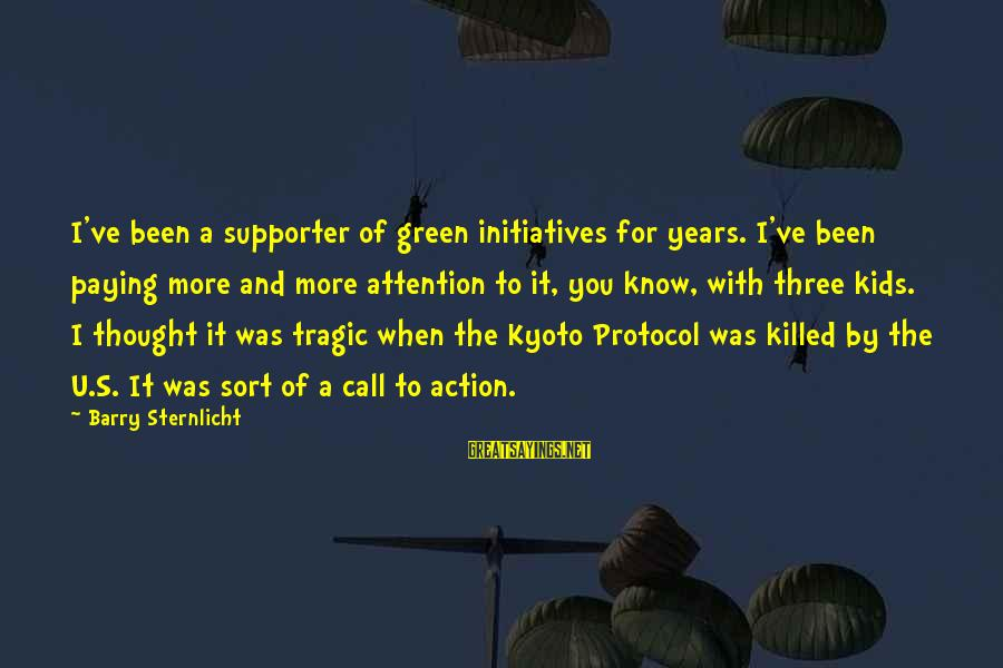 Kyoto's Sayings By Barry Sternlicht: I've been a supporter of green initiatives for years. I've been paying more and more