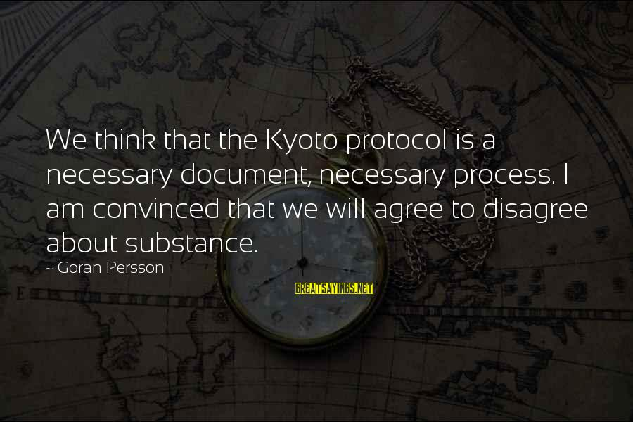 Kyoto's Sayings By Goran Persson: We think that the Kyoto protocol is a necessary document, necessary process. I am convinced