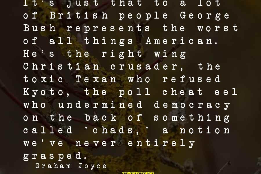 Kyoto's Sayings By Graham Joyce: It's just that to a lot of British people George Bush represents the worst of