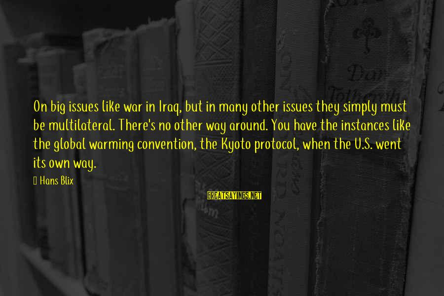 Kyoto's Sayings By Hans Blix: On big issues like war in Iraq, but in many other issues they simply must
