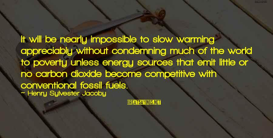 Kyoto's Sayings By Henry Sylvester Jacoby: It will be nearly impossible to slow warming appreciably without condemning much of the world