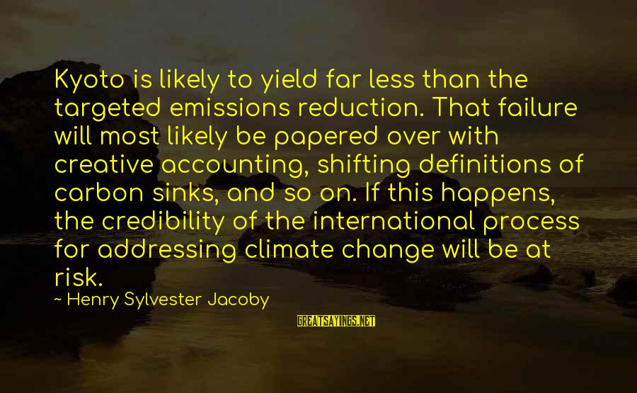 Kyoto's Sayings By Henry Sylvester Jacoby: Kyoto is likely to yield far less than the targeted emissions reduction. That failure will