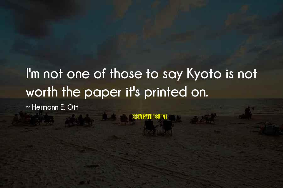 Kyoto's Sayings By Hermann E. Ott: I'm not one of those to say Kyoto is not worth the paper it's printed