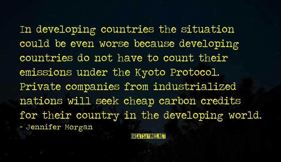 Kyoto's Sayings By Jennifer Morgan: In developing countries the situation could be even worse because developing countries do not have