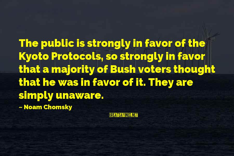 Kyoto's Sayings By Noam Chomsky: The public is strongly in favor of the Kyoto Protocols, so strongly in favor that
