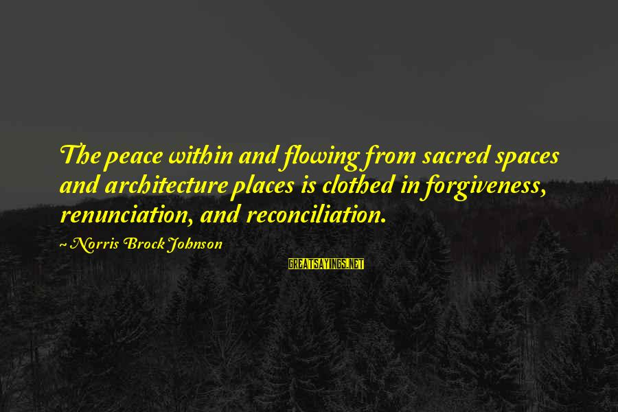 Kyoto's Sayings By Norris Brock Johnson: The peace within and flowing from sacred spaces and architecture places is clothed in forgiveness,