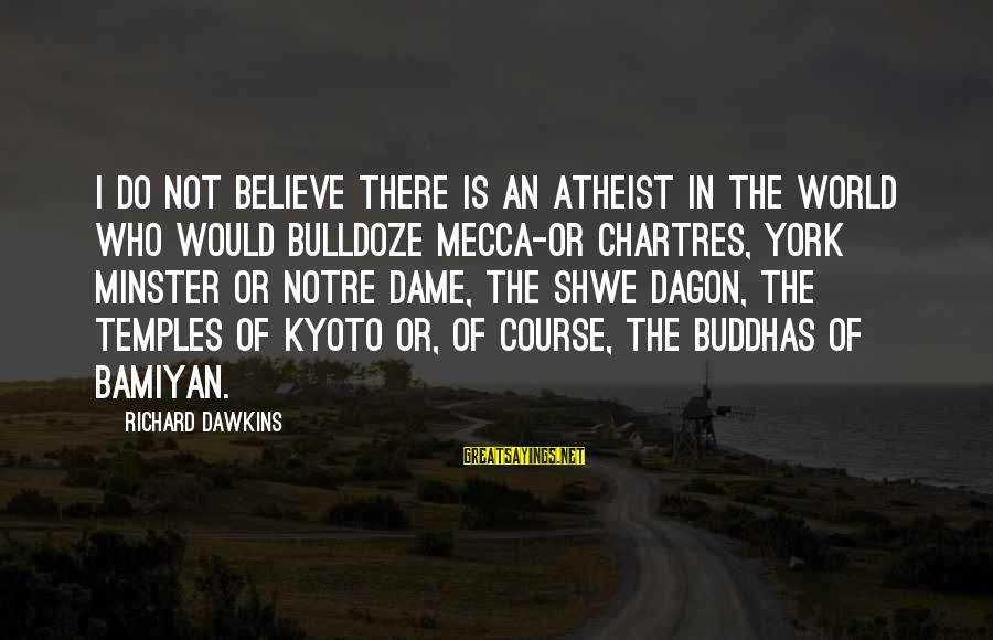 Kyoto's Sayings By Richard Dawkins: I do not believe there is an atheist in the world who would bulldoze Mecca-or