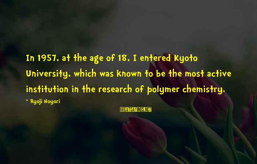 Kyoto's Sayings By Ryoji Noyori: In 1957, at the age of 18, I entered Kyoto University, which was known to