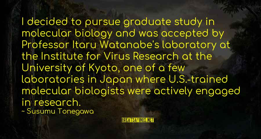 Kyoto's Sayings By Susumu Tonegawa: I decided to pursue graduate study in molecular biology and was accepted by Professor Itaru