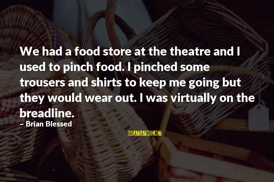 L Am Blessed Sayings By Brian Blessed: We had a food store at the theatre and I used to pinch food. I