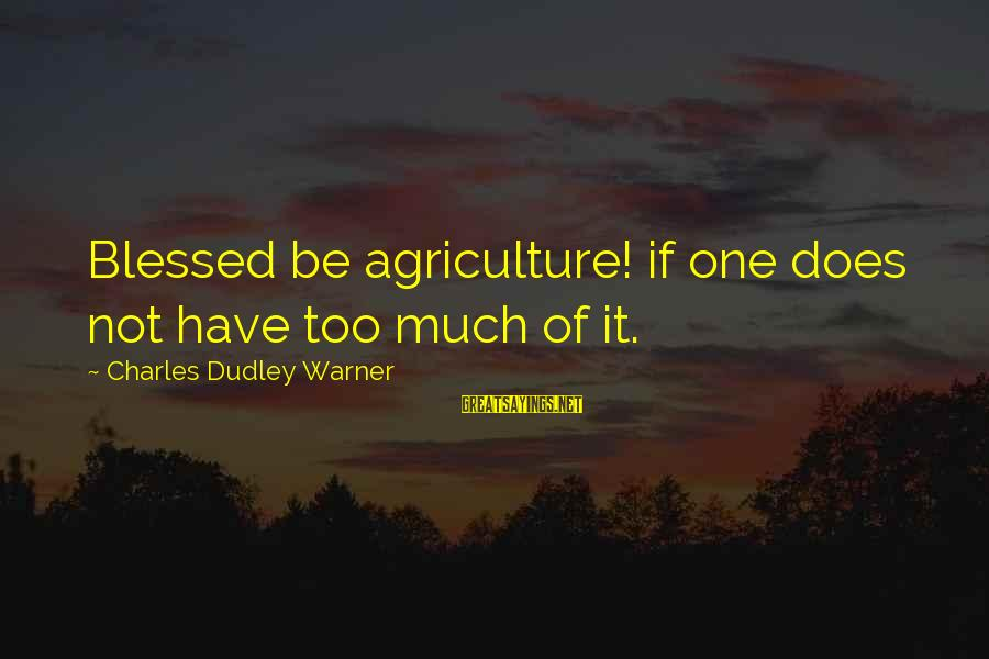 L Am Blessed Sayings By Charles Dudley Warner: Blessed be agriculture! if one does not have too much of it.