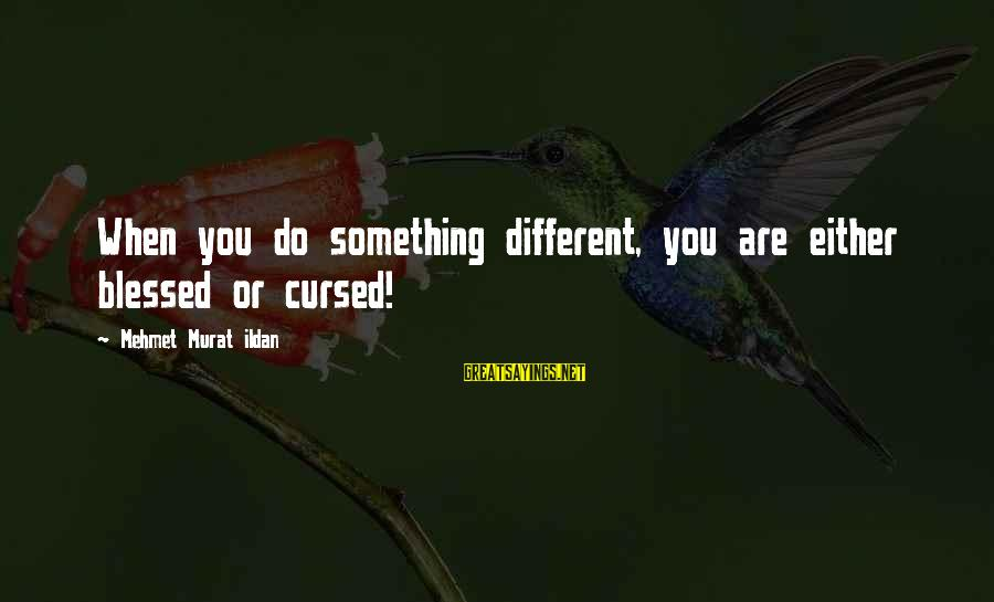 L Am Blessed Sayings By Mehmet Murat Ildan: When you do something different, you are either blessed or cursed!