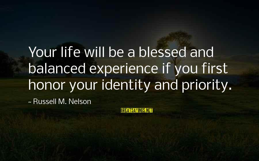 L Am Blessed Sayings By Russell M. Nelson: Your life will be a blessed and balanced experience if you first honor your identity