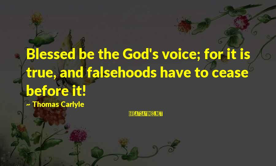 L Am Blessed Sayings By Thomas Carlyle: Blessed be the God's voice; for it is true, and falsehoods have to cease before