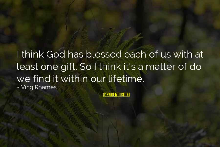 L Am Blessed Sayings By Ving Rhames: I think God has blessed each of us with at least one gift. So I