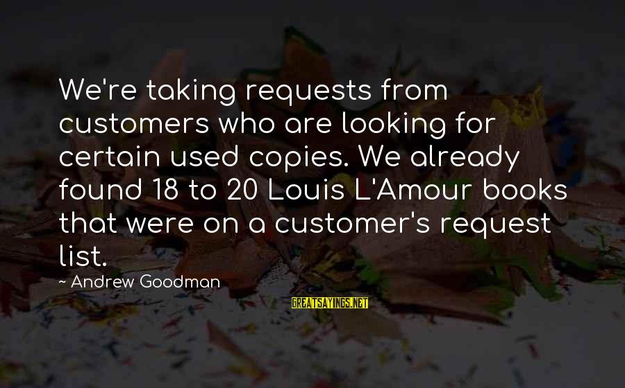 L Amour Sayings By Andrew Goodman: We're taking requests from customers who are looking for certain used copies. We already found