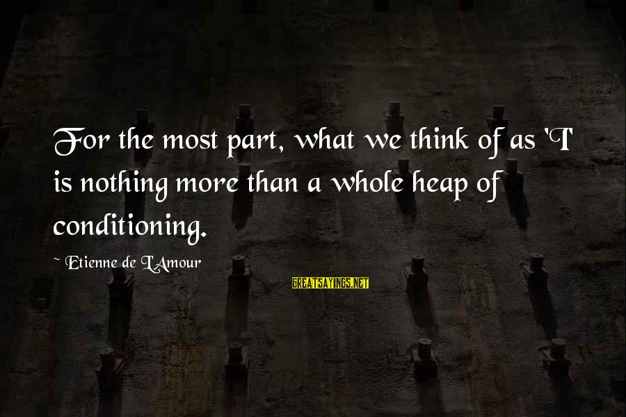 L Amour Sayings By Etienne De L'Amour: For the most part, what we think of as 'I' is nothing more than a