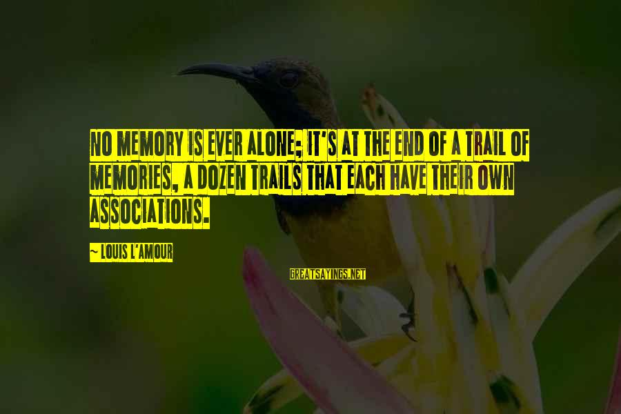 L Amour Sayings By Louis L'Amour: No memory is ever alone; it's at the end of a trail of memories, a