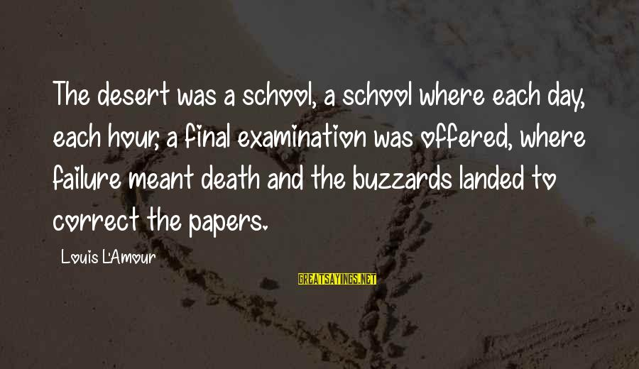 L Amour Sayings By Louis L'Amour: The desert was a school, a school where each day, each hour, a final examination