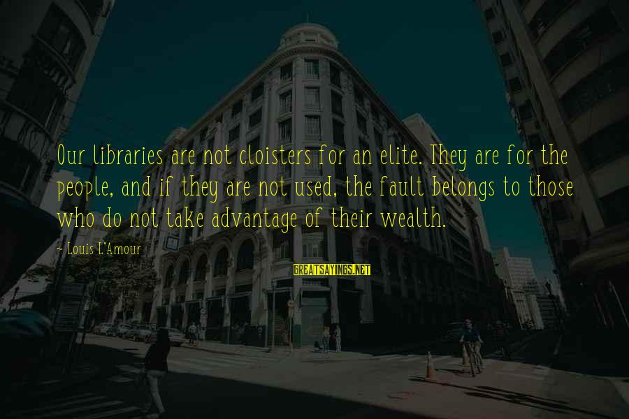 L Amour Sayings By Louis L'Amour: Our libraries are not cloisters for an elite. They are for the people, and if