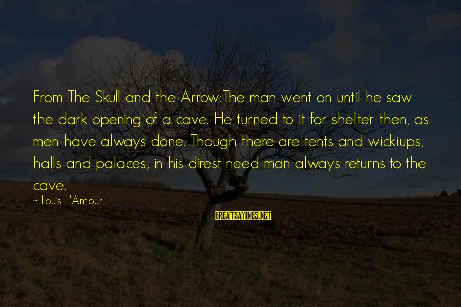L Amour Sayings By Louis L'Amour: From The Skull and the Arrow:The man went on until he saw the dark opening
