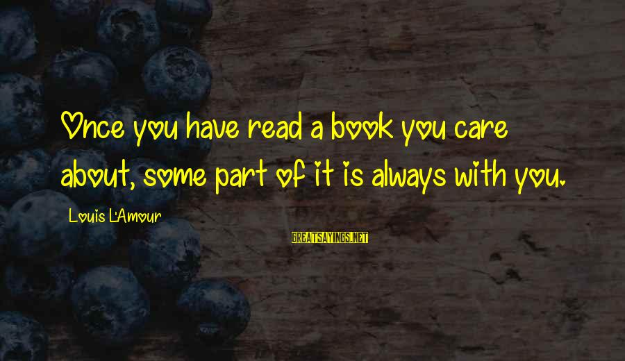 L Amour Sayings By Louis L'Amour: Once you have read a book you care about, some part of it is always