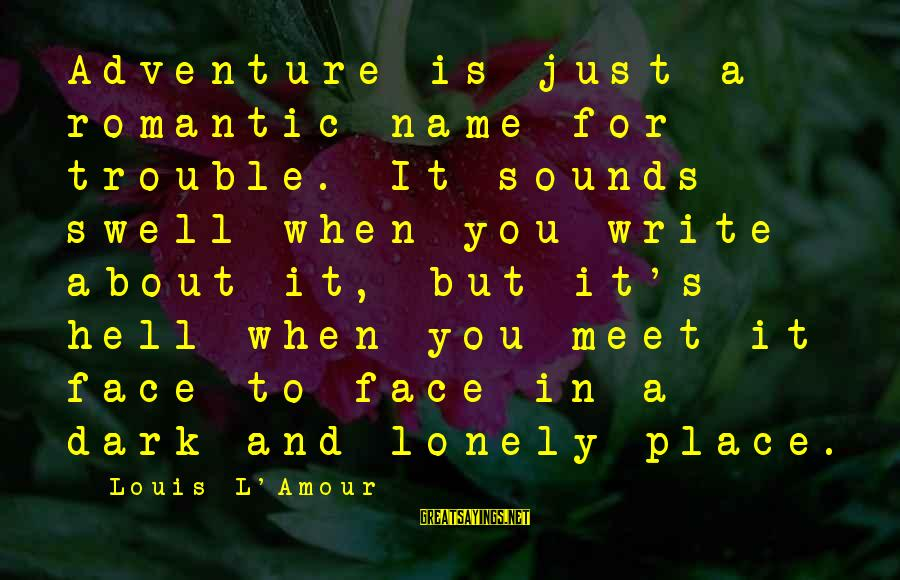 L Amour Sayings By Louis L'Amour: Adventure is just a romantic name for trouble. It sounds swell when you write about