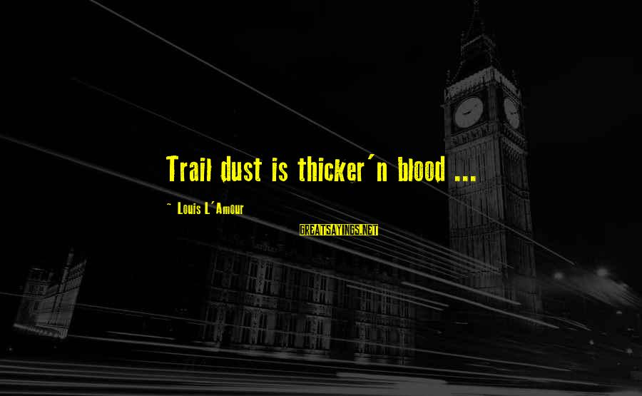 L Amour Sayings By Louis L'Amour: Trail dust is thicker'n blood ...